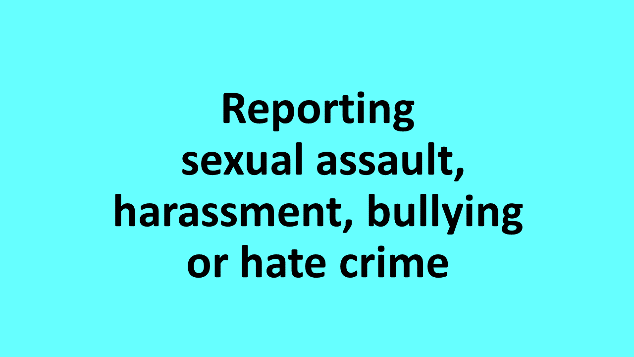 Reporting sexual assulat, harassment, bulllying or hate crime