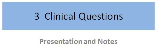 3 Clinical Questions