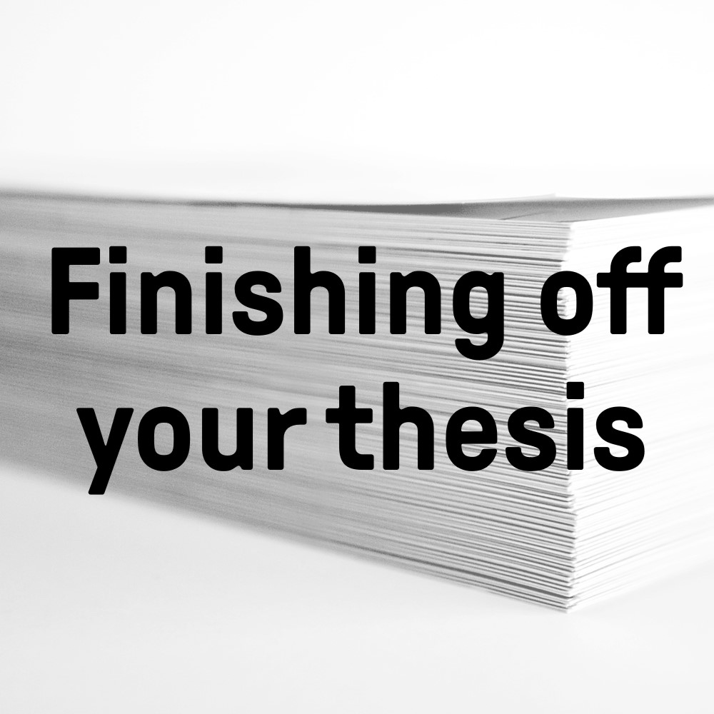 Finishing off your thesis