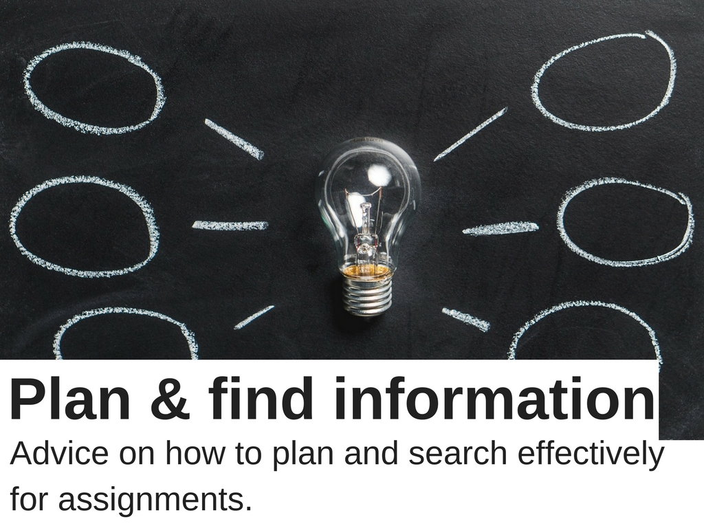Plan & find information: advice on how to plan and search effectively for your assignments