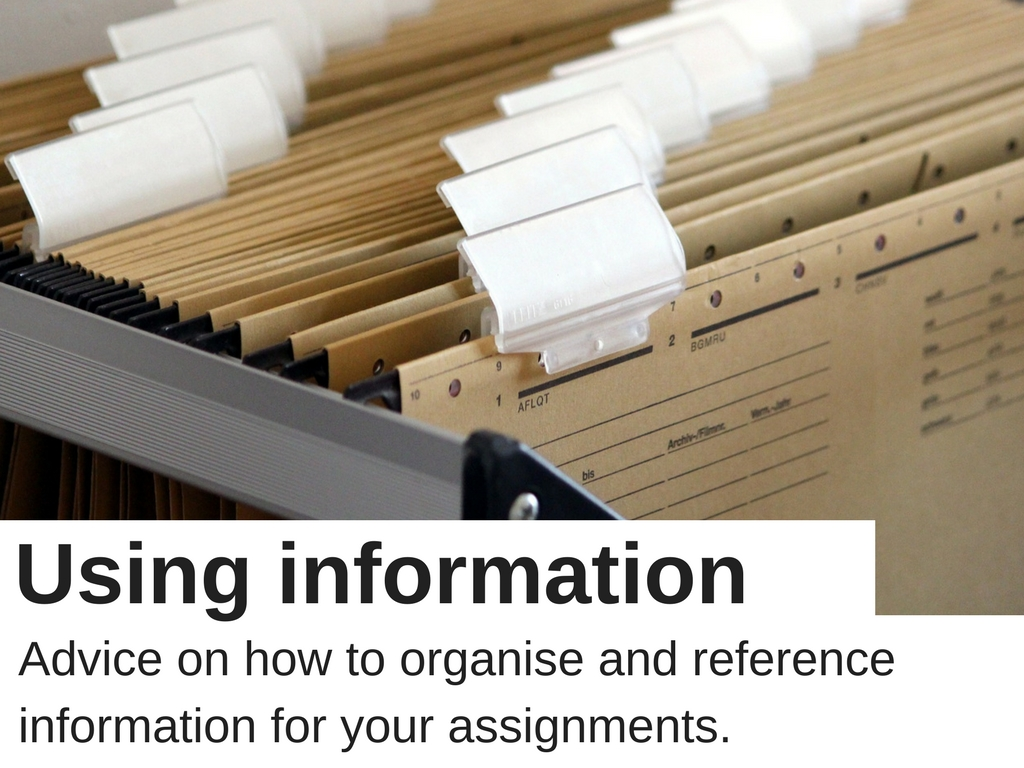 Using information advice on how to organise and reference information for your assignments.