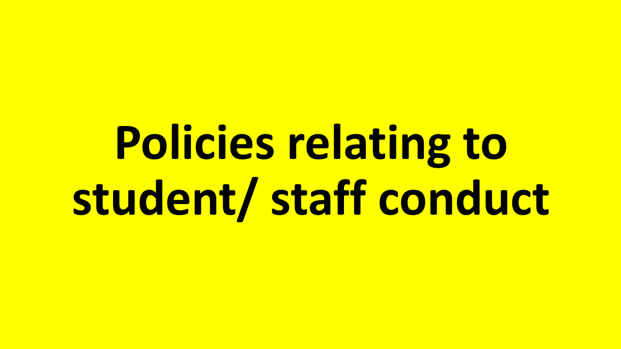 Policies relating to student/ staff conduct