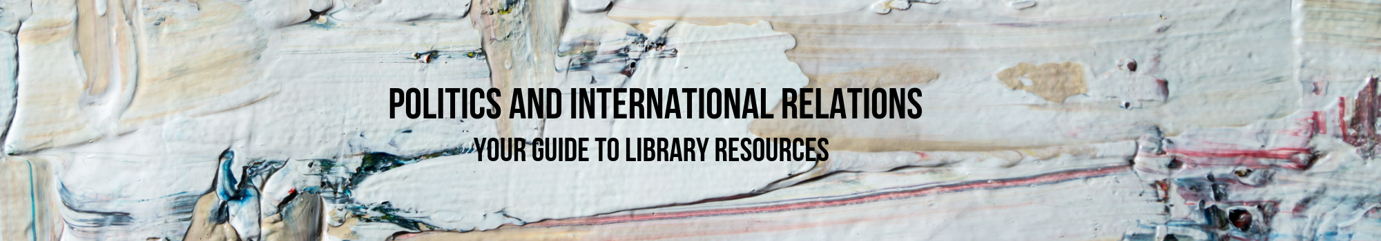 Politics and international relations. Your guide to library resources.