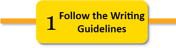 1. Follow the Writing Guidelines.