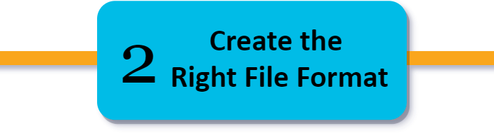 2. Create the Right File Format.