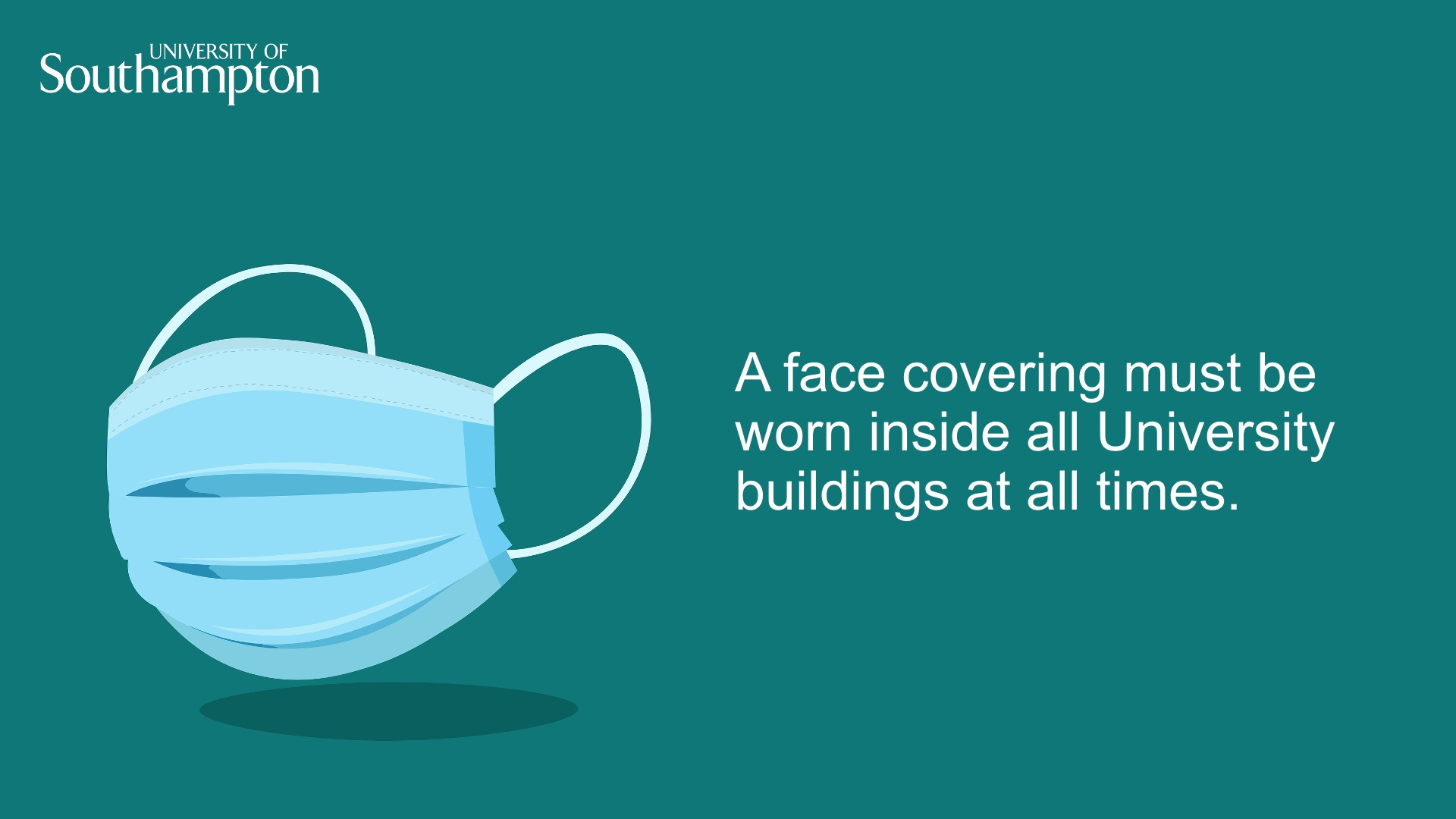 """A face covering must be worn inside all University buildings at all time"""