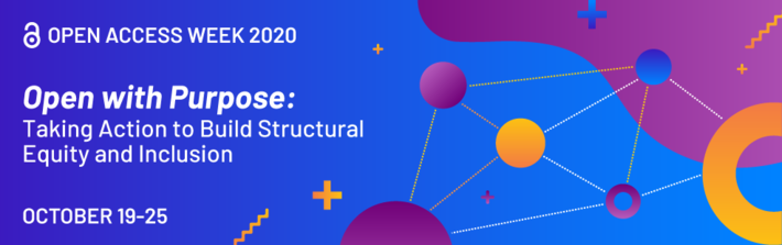 Open Access week 2020: open with purpose: taking action to build structural equity and inclusion