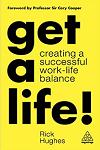 Get a Life!: Creating a Successful Work-Life Balance