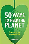50 ways to help the planet : easy ways to live a sustainable life