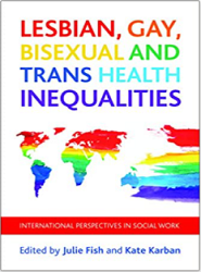 Lesbian, gay, bisexual and trans health inequalities : international perspectives in social work