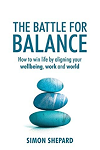 The Battle for Balance: How to win life by aligning your wellbeing, work and world