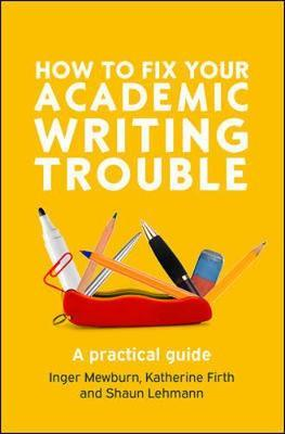 How to fix your academic writing trouble : a practical guide