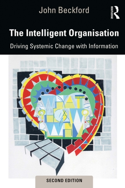 The intelligent organisation : driving systemic change with information