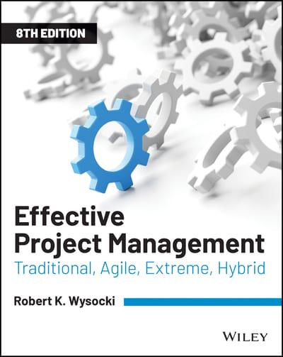 Effective project management : traditional, agile, extreme, hybrid