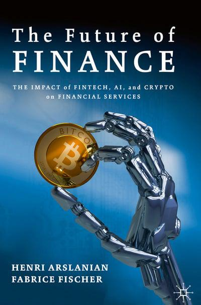 The future of finance : the impact of FinTech, AI, and crypto on financial services