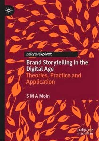Brand Storytelling in the Digital Age Theories, Practice and Application : Theories, Practice and Application
