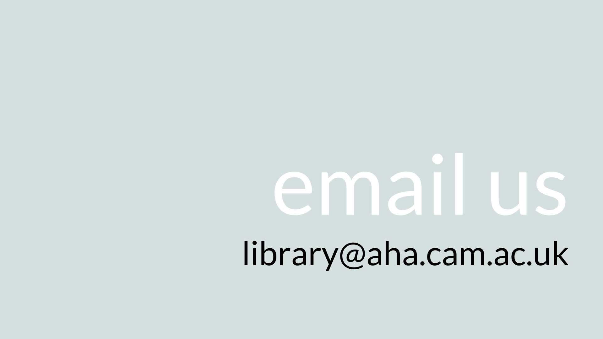 Click here to send us an email. Library email address is library@aha.cam.ac.uk