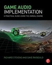Game audio implementation a practical guide to using the unreal engine