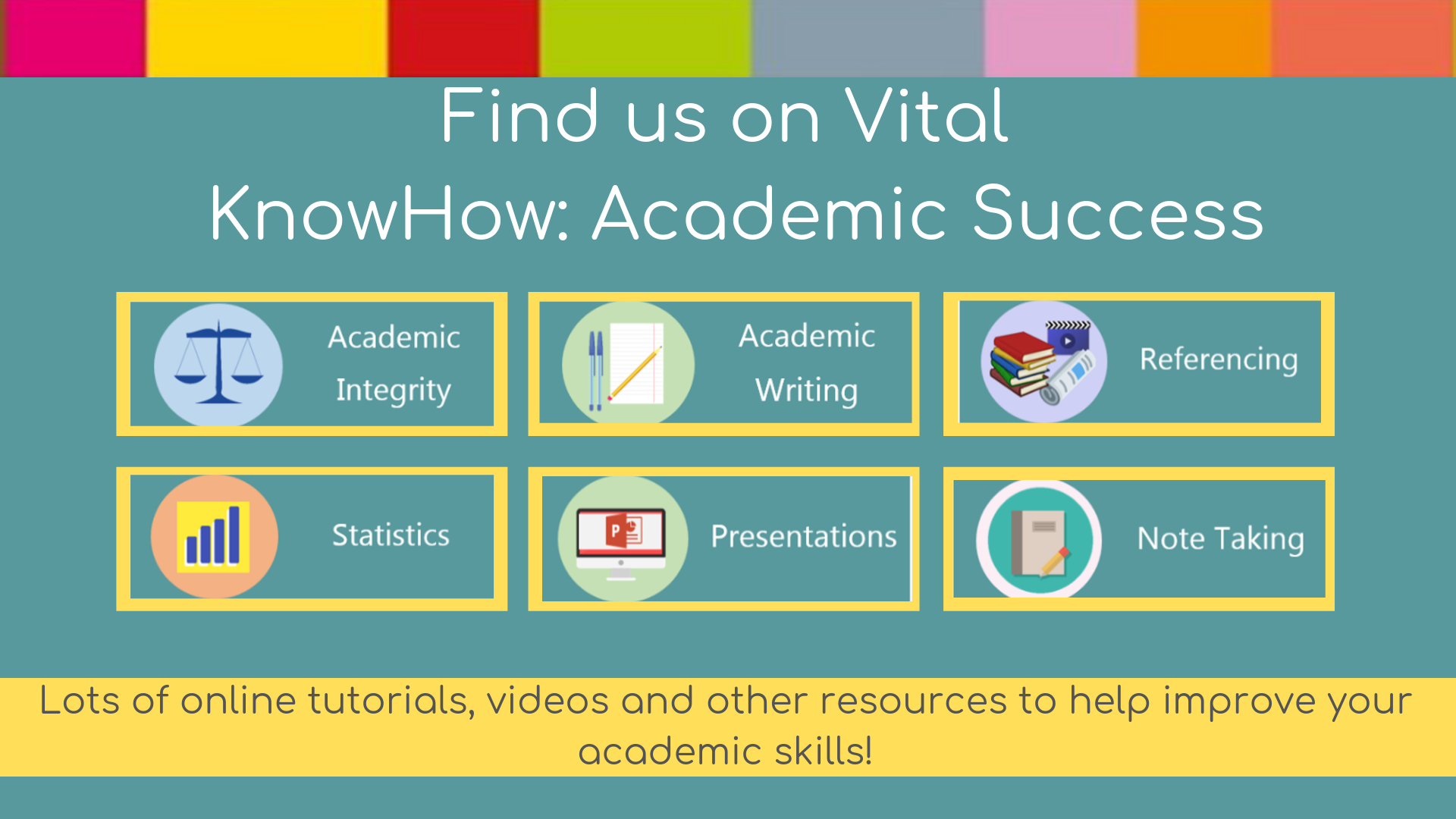 Find us on VITAL KnowHow: Academic Success. Lots of online tutorials, videos, and other resources to help improve your academic skills