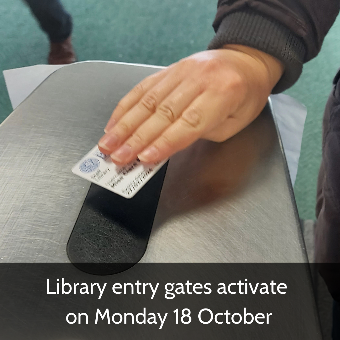 Library entry gates activate on Monday 18 October