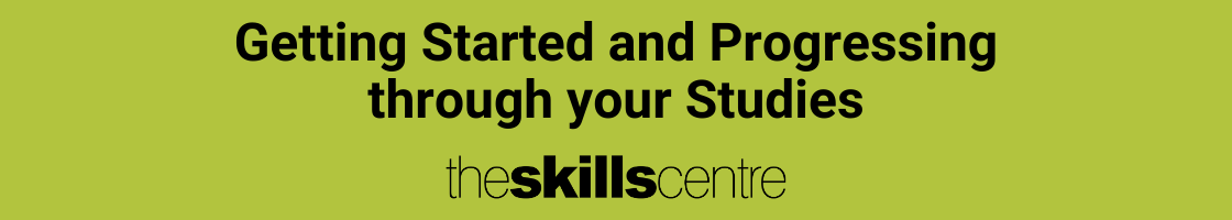 Getting started and progressing through your studies