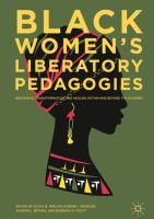 Black women's liberatory pedagogies : resistance, transformation, and healing within and beyond the academy