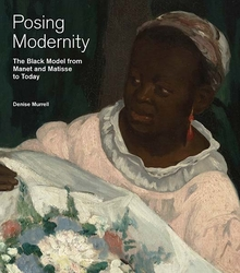 Posing modernity : the black model from Manet and Matisse to today / Denise Murrell.
