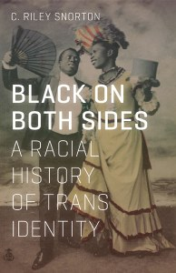 Black on both sides : a racial history of trans identity.