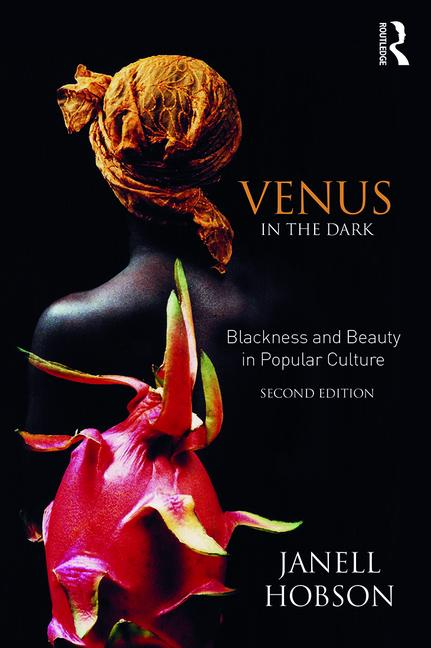 VENUS IN THE DARK; blackness and beauty in popular culture.