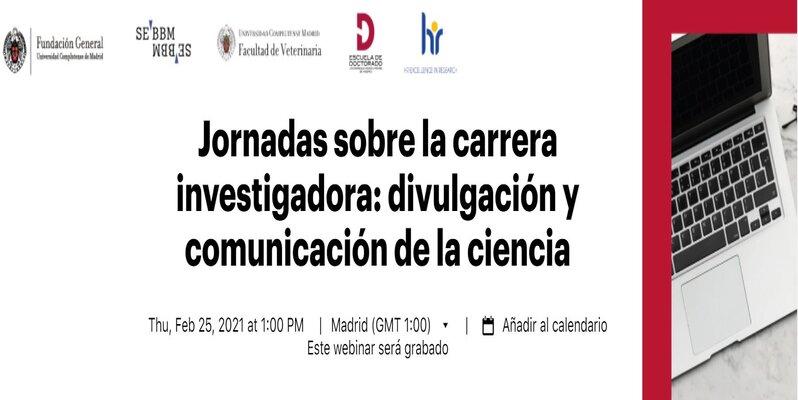 Jornadas sobre la Carrera Investigadora. Módulo II. Sesión 4: Divulgación y comunicación de la ciencia.