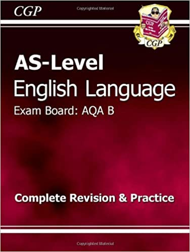 As-Level English Language.  Complete Revision and Practice: AQA B