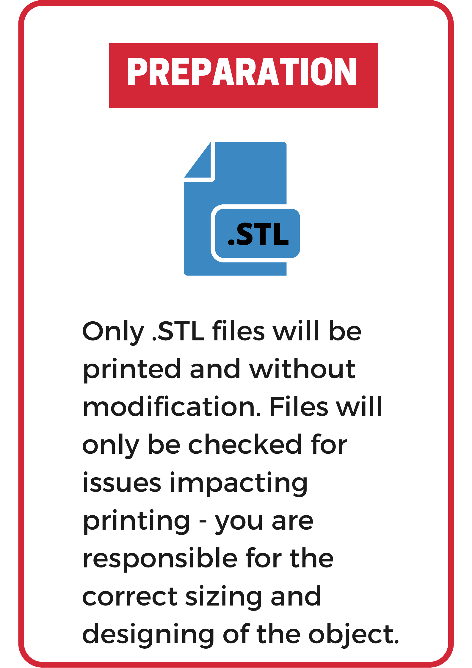 3-D Printing Service: Only .STL files will be printed and without modification.