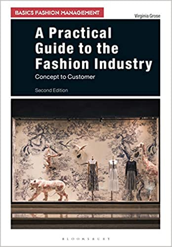 A practical guide to the fashion industry : concept to customer