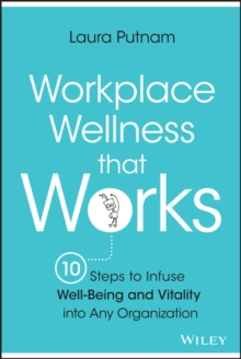Workplace wellness that works : 10 steps to infuse well-being and vitality into any organization