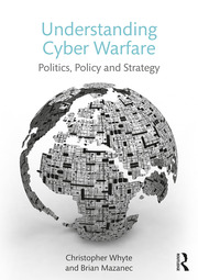 Understanding cyber warfare : politics, policy and strategy