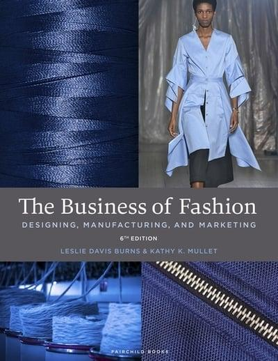 The business of fashion : designing, manufacturing, and marketing