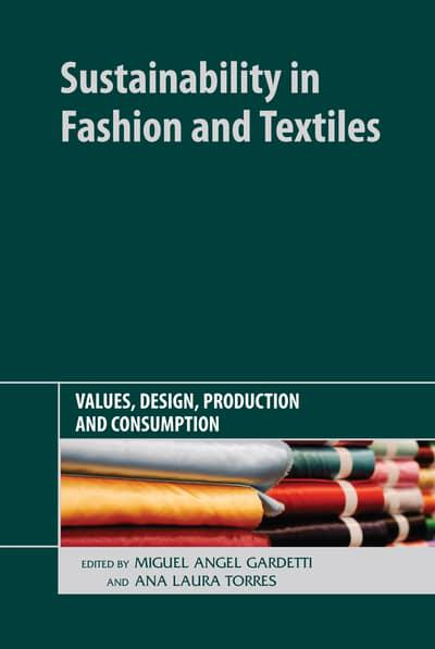 Sustainability in fashion and textiles : values, design, production and consumption