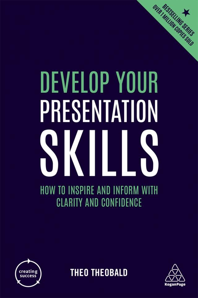 Develop your presentation skills : how to inspire and inform with clarity and confidence