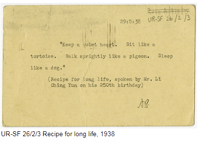 Recipe for long life includes suggestions such as keep a quiet heart, sit like a tortoise. Typed record of the recipe spoken by Mr Li Ching Yun on his 250th birthday.
