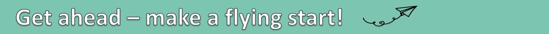 Get ahead - make a flying start banner