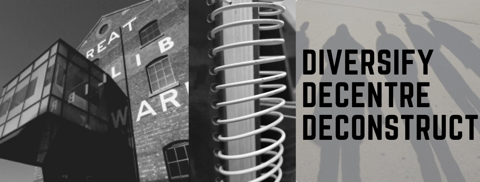 Diversify, decentre, deconstruct