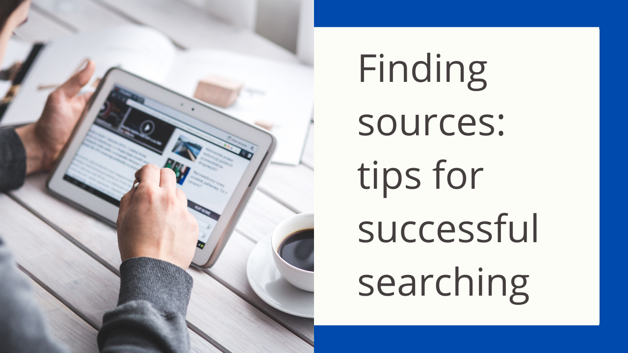 Image of person using a tablet and the title of the webinar: Finding sources: tips for successful searching