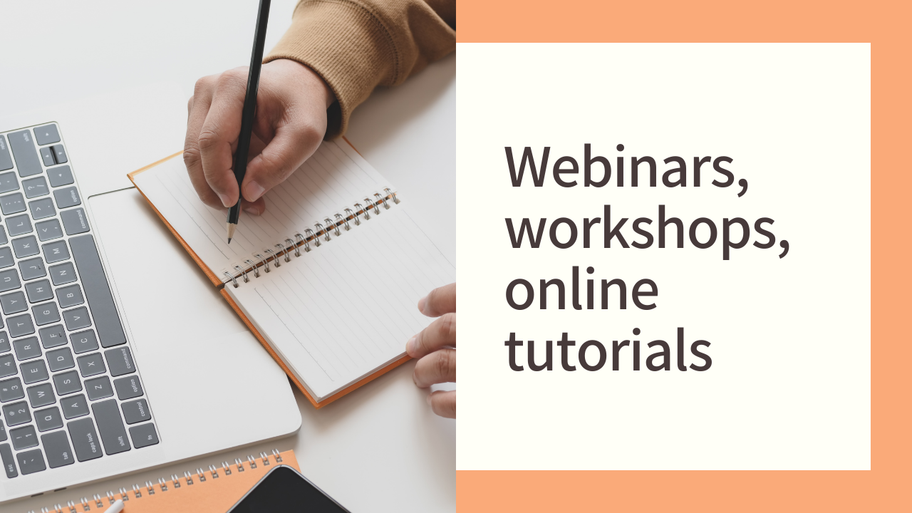 Webinars, workshops and online tutorials