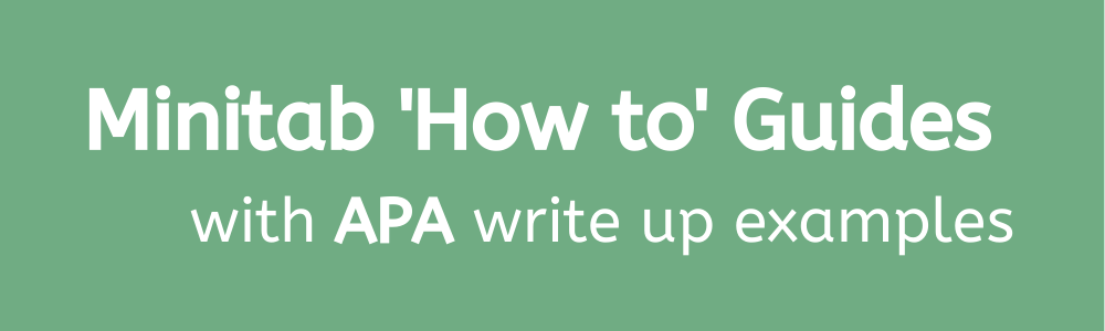 Banner: Minitab 'How to ' Guides, with APA write up examples