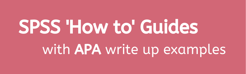Tittle banner: SPSS 'How to' Guides, with APA write up examples.