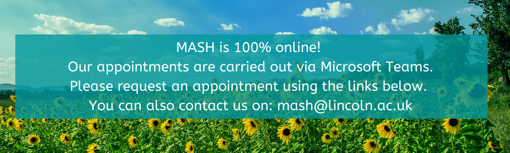 Banner reads: Mash is 100% online. Our appointments are carried out via Microsoft Teams. Please request an appointment using the links below. You can also contact us on: mash@lincoln.ac.uk
