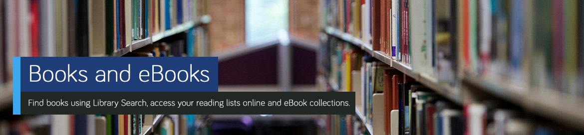 Books and eBooks - Find books using Library Search, access your reading lists and eBook collections.