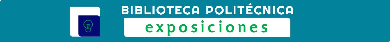 Exposiciones Biblioteca Politécnica
