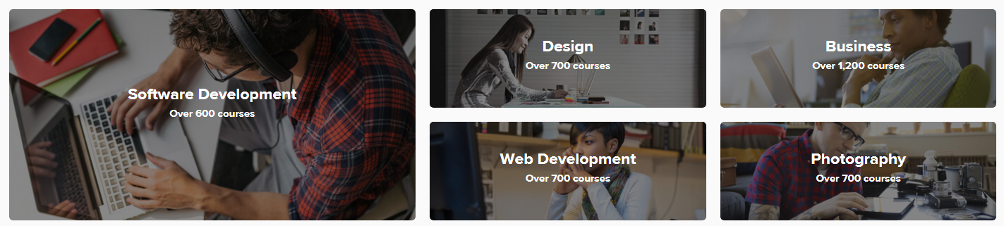 Software Development: over 600 courses. Design: over 700 courses. Web Development: over 700 courses. Business: over 1,200 courses. Photography: over 700 courses.