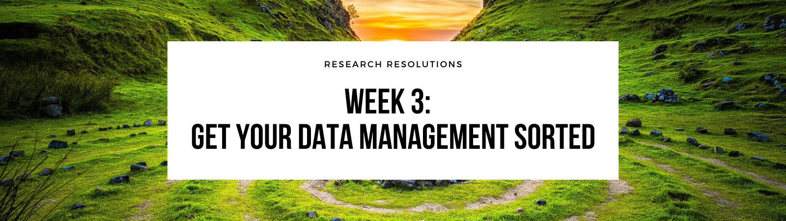 Week 3: Get your data management sorted
